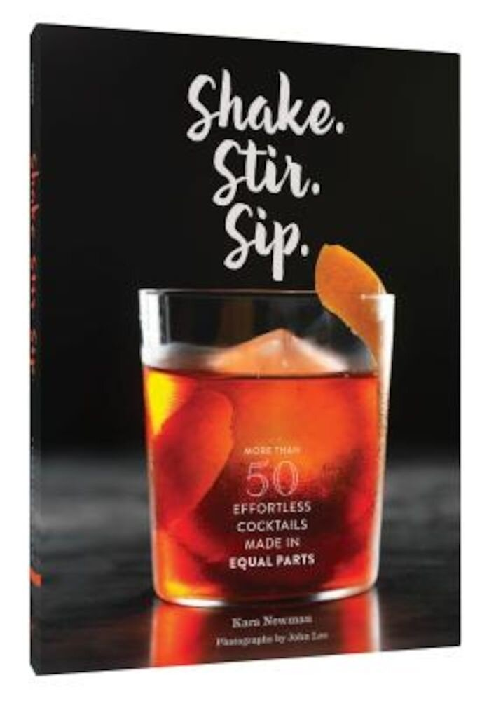 Shake. Stir. Sip.: More Than 50 Effortless Cocktails Made in Equal Parts, Hardcover