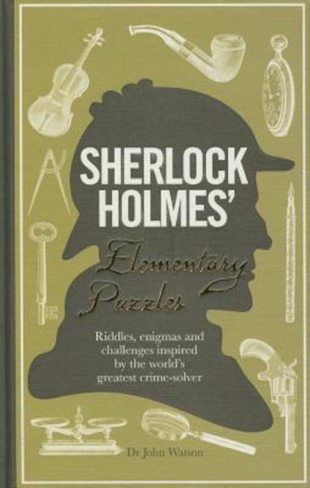 Sherlock Holmes' Elementary Puzzles: Riddles, Enigmas and Challenges Inspired by the World's Greatest Crime-Solver, Paperback