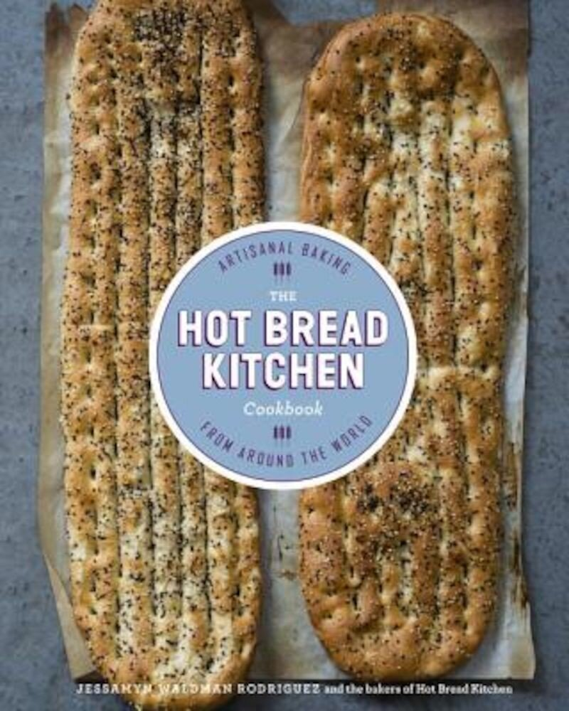 The Hot Bread Kitchen Cookbook: Artisanal Baking from Around the World, Hardcover