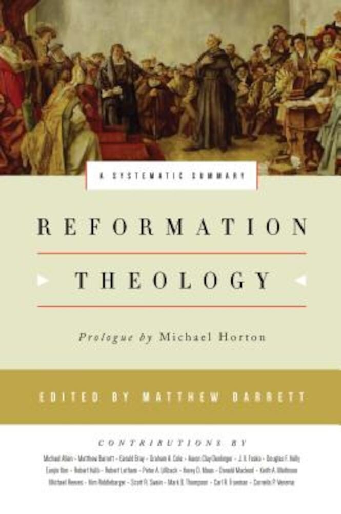 Reformation Theology: A Systematic Summary, Hardcover