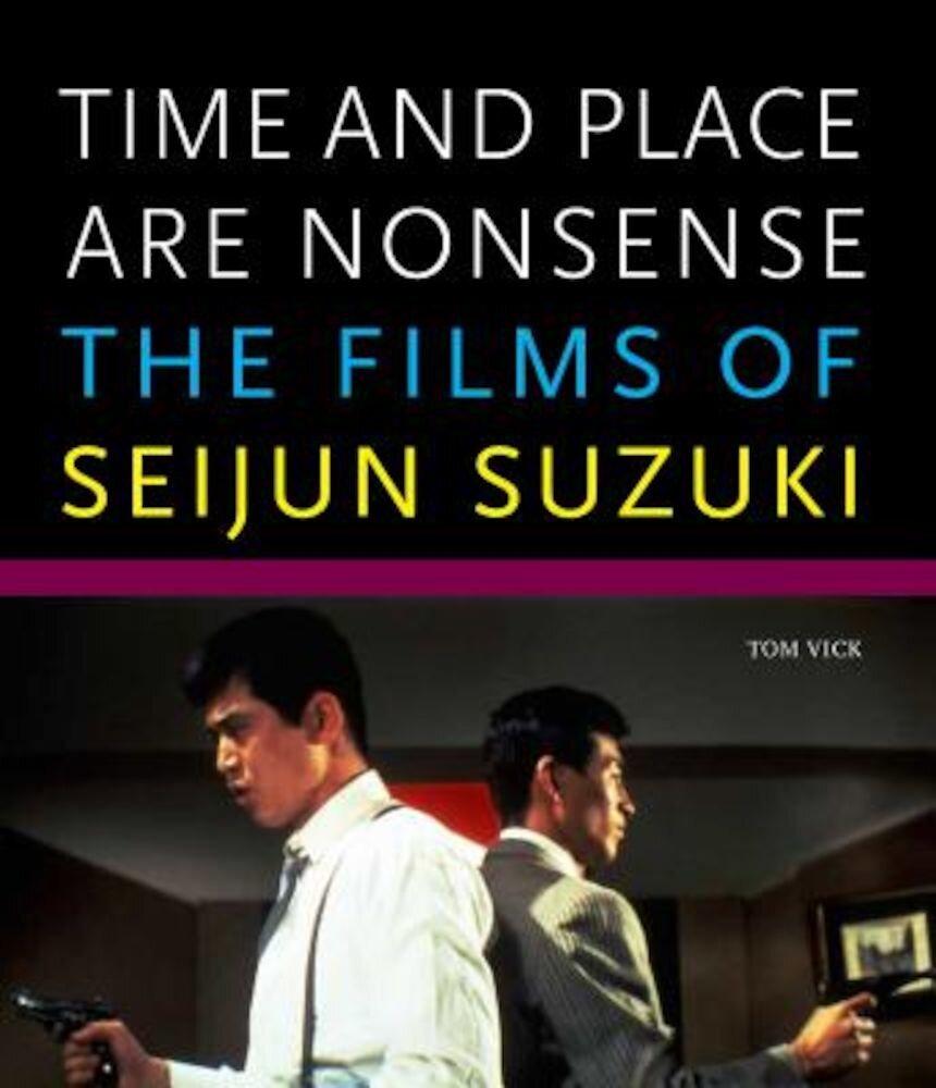 Time and Place Are Nonsense: The Films of Seijun Suzuki, Paperback