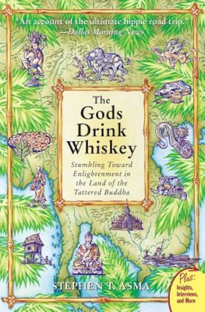 The Gods Drink Whiskey: Stumbling Toward Enlightenment in the Land of the Tattered Buddha, Paperback