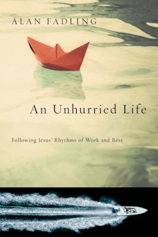 An Unhurried Life: Following Jesus' Rhythms of Work and Rest, Paperback
