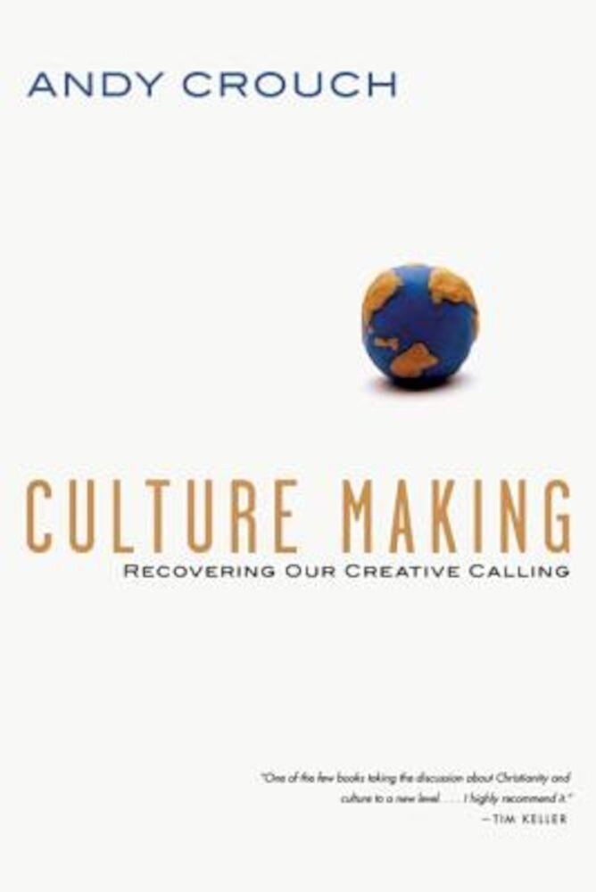 Culture Making: Recovering Our Creative Calling, Paperback