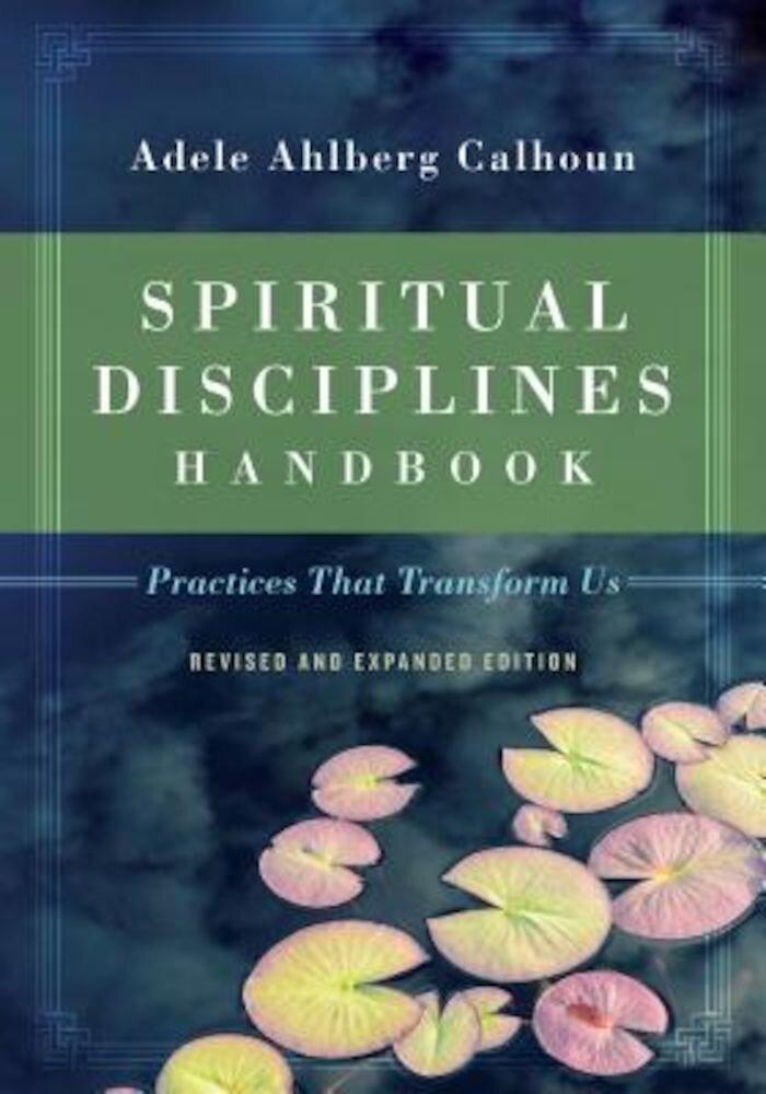 Spiritual Disciplines Handbook: Practices That Transform Us, Paperback