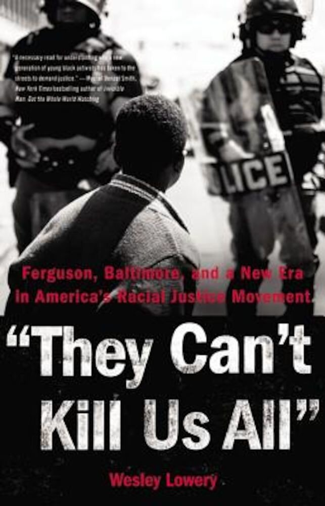They Can't Kill Us All: Ferguson, Baltimore, and a New Era in America's Racial Justice Movement, Hardcover