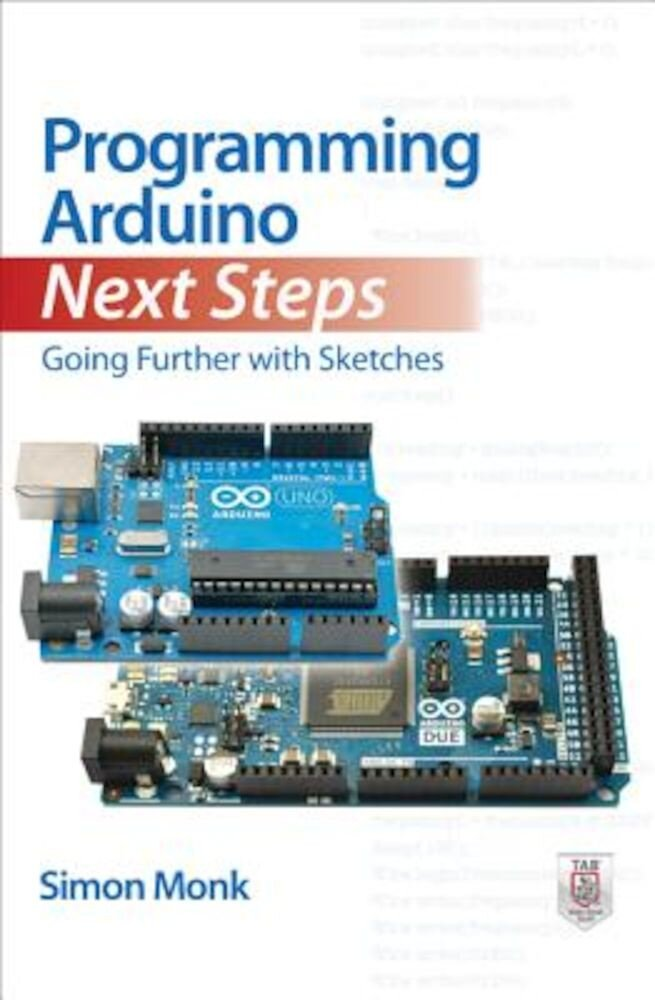 Programming Arduino Next Steps: Going Further with Sketches, Paperback