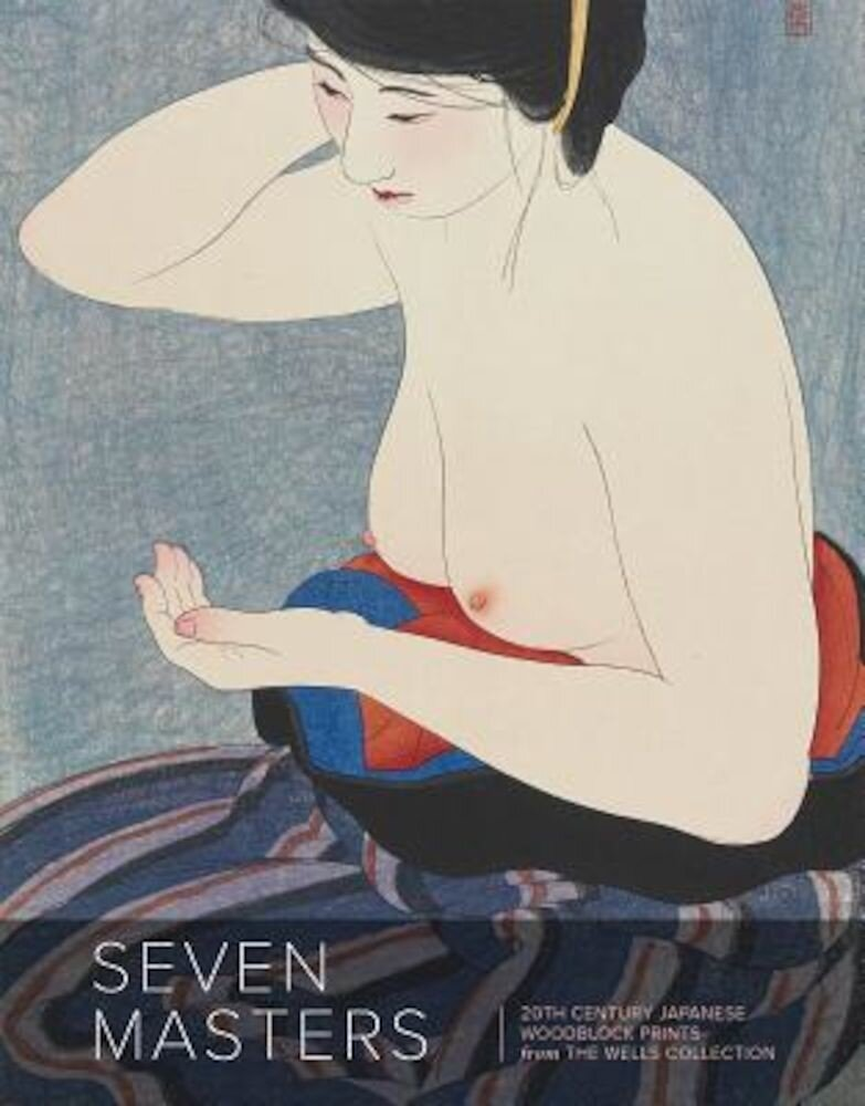 Seven Masters: 20th Century Japanese Woodblock Prints from the Wells Collection, Paperback