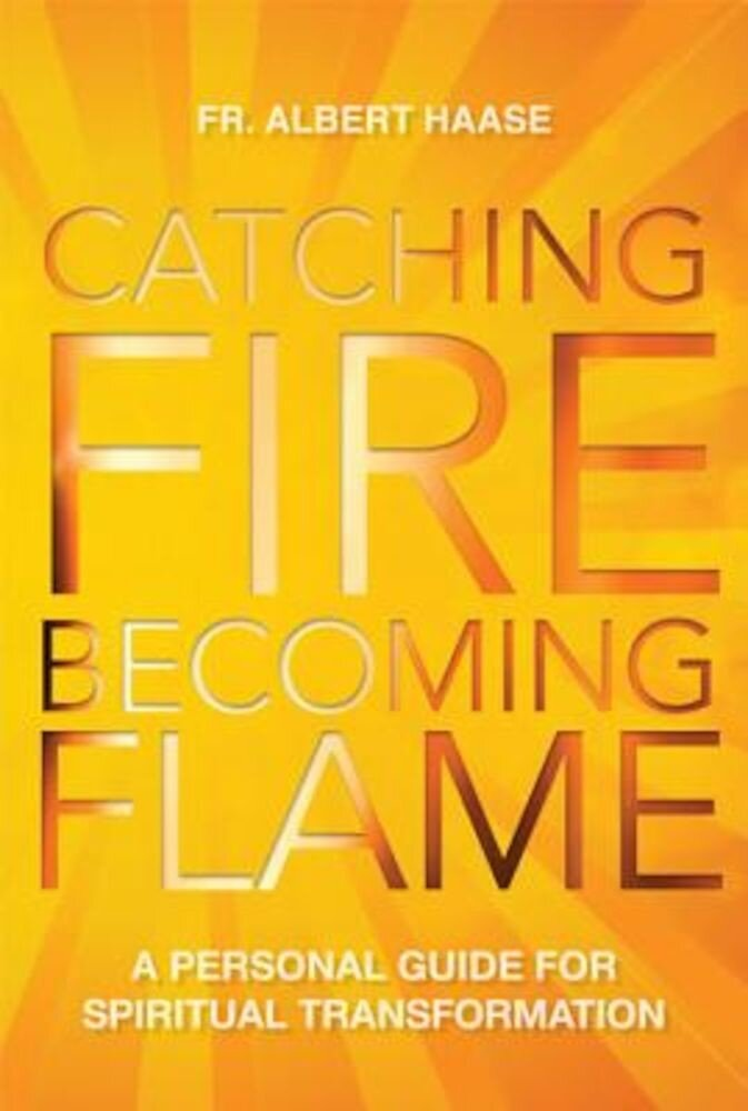 Catching Fire, Becoming Flame: A Guide for Spiritual Transformation, Paperback