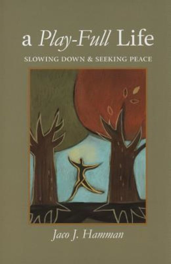 A Play-Full Life: Slowing Down & Seeking Peace, Paperback