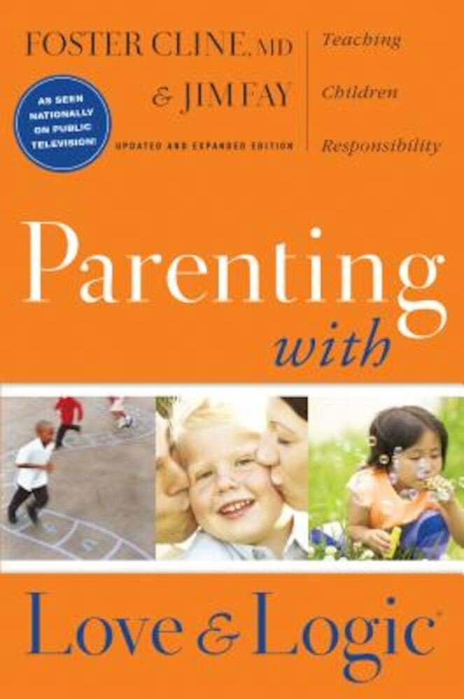 Parenting with Love and Logic: Teaching Children Responsibility, Hardcover