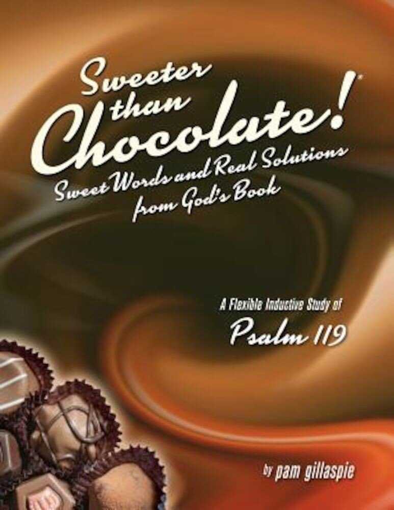 Sweeter Than Chocolate! Sweet Words and Real Solutions from God's Book: An Inductive Study of Psalm 119, Paperback