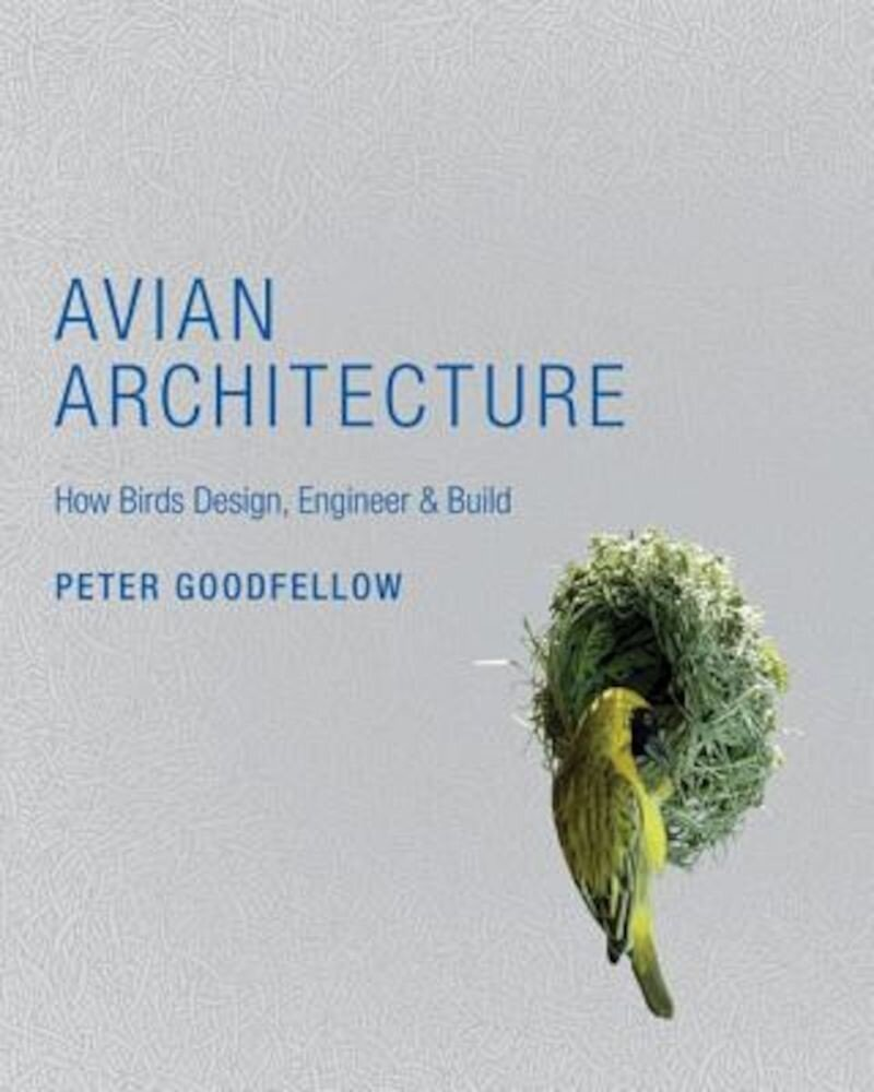 Avian Architecture: How Birds Design, Engineer & Build, Hardcover