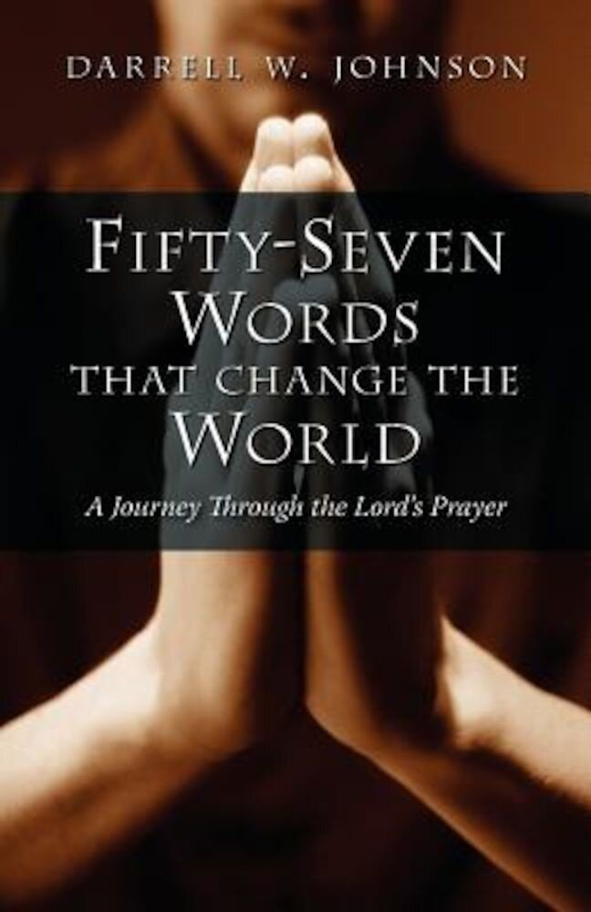 Fifty-Seven Words That Change the World: A Journey Through the Lord's Prayer, Paperback