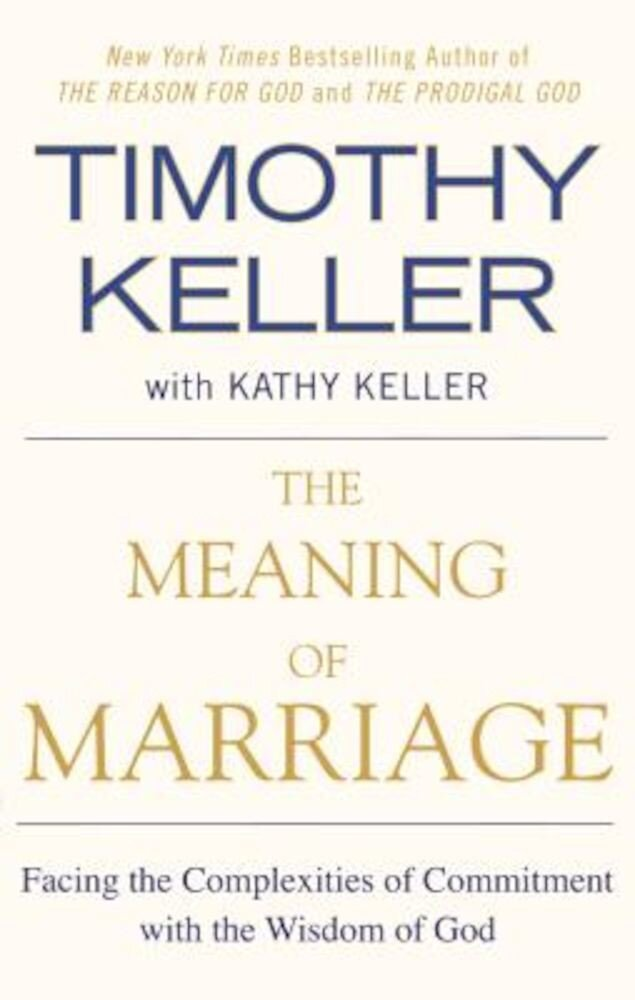 The Meaning of Marriage: Facing the Complexities of Commitment with the Wisdom of God, Paperback