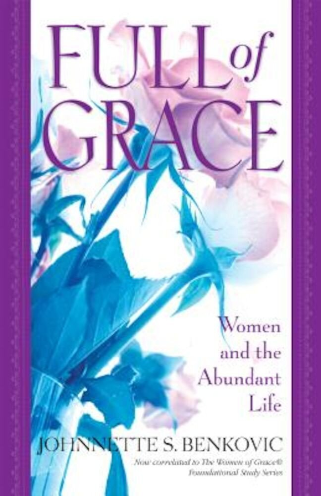 Full of Grace: Women and the Abundant Life, Paperback