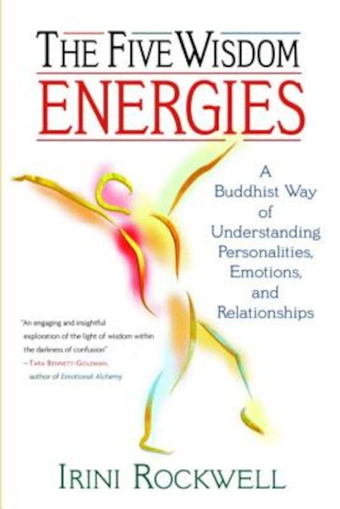 The Five Wisdom Energies: A Buddhust Way of Understanding Personalities, Emotions, and Relationships, Paperback