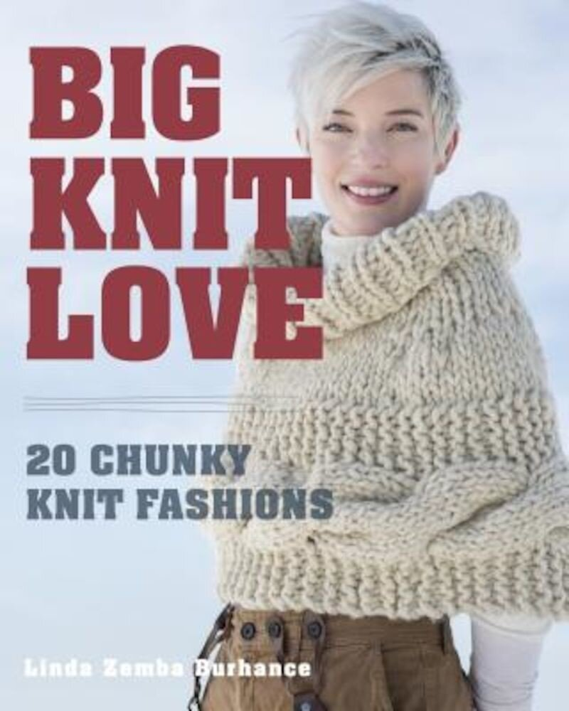 Big.Knit.Love.: 20 Chunky Knit Fashions, Paperback