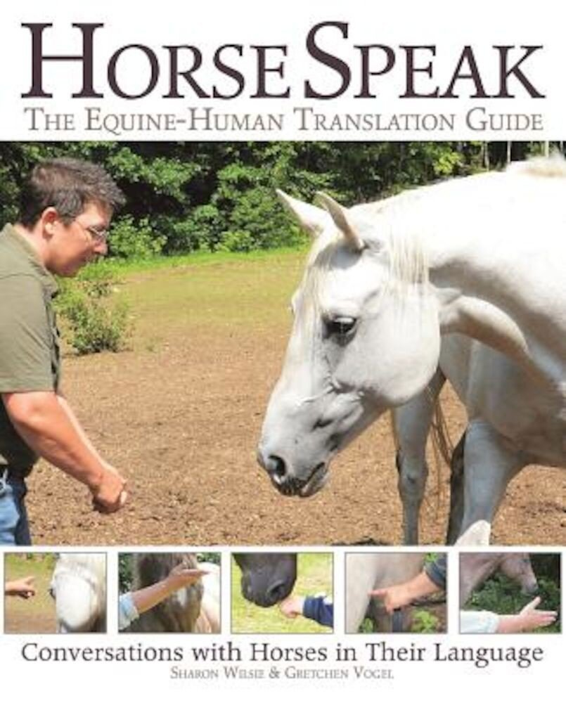 Horse Speak: An Equine-Human Translation Guide: Conversations with Horses in Their Language, Paperback