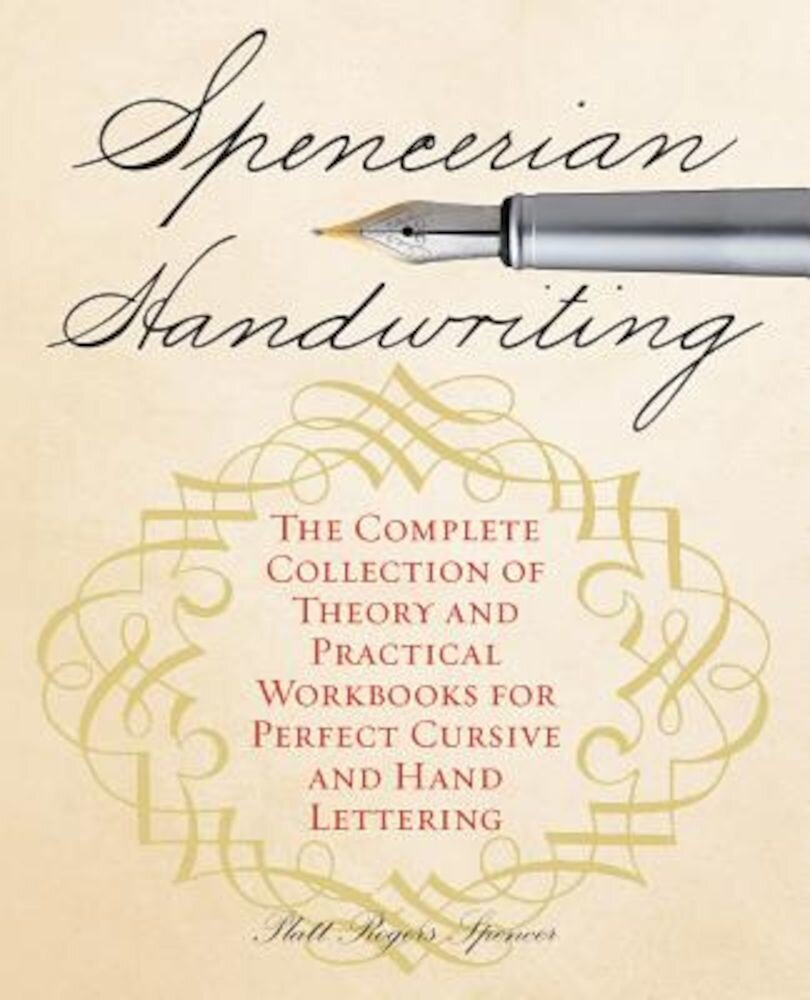Spencerian Handwriting: The Complete Collection of Theory and Practical Workbooks for Perfect Cursive and Hand Lettering, Paperback