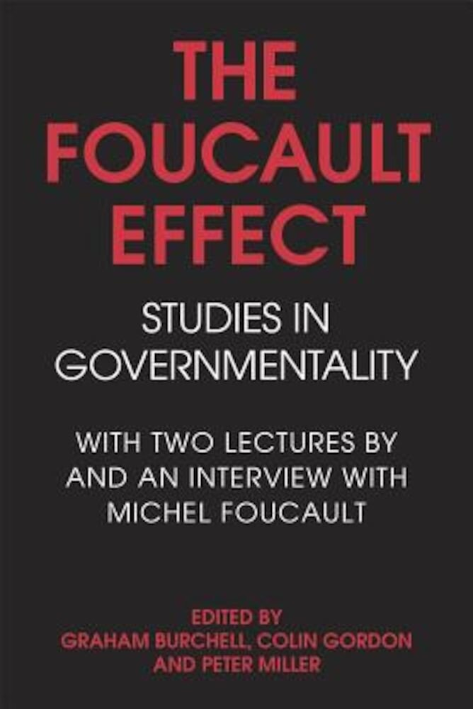 The Foucault Effect: Studies in Governmentality: With Two Lectures by and an Interview with Michel Foucault, Paperback