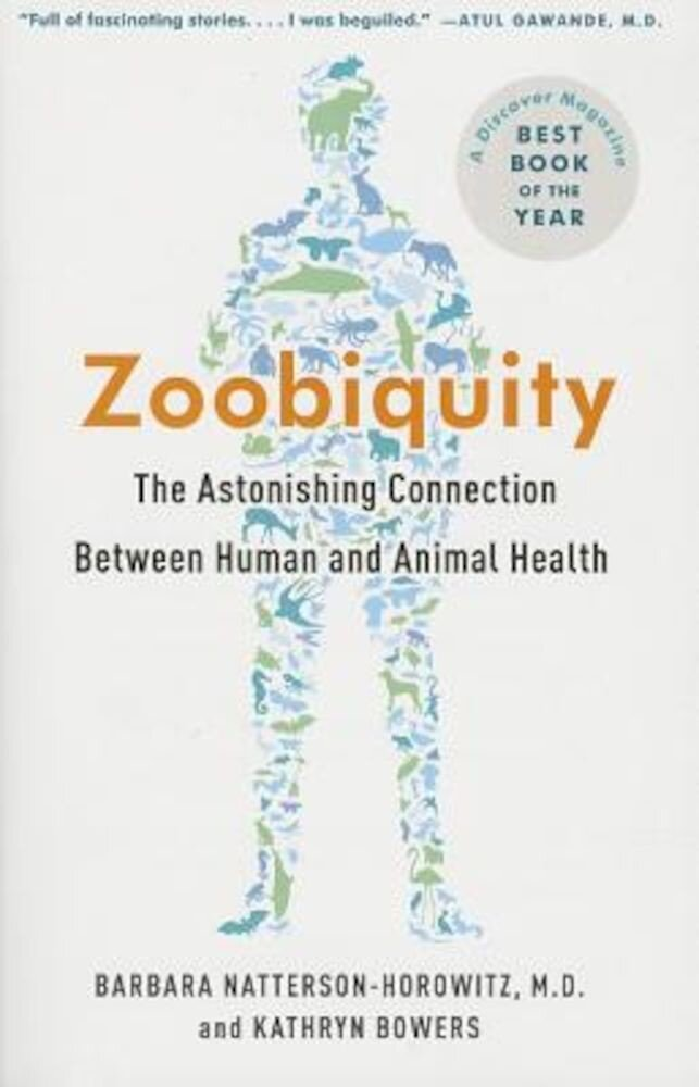 Zoobiquity: The Astonishing Connection Between Human and Animal Health, Paperback