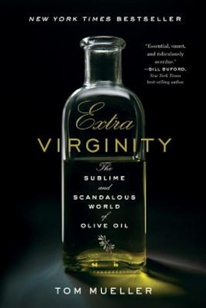 Extra Virginity: The Sublime and Scandalous World of Olive Oil, Paperback