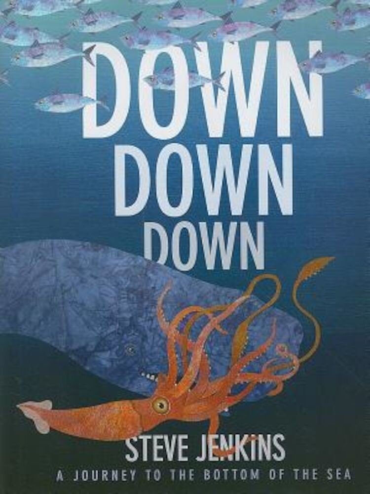 Down, Down, Down: A Journey to the Bottom of the Sea, Hardcover