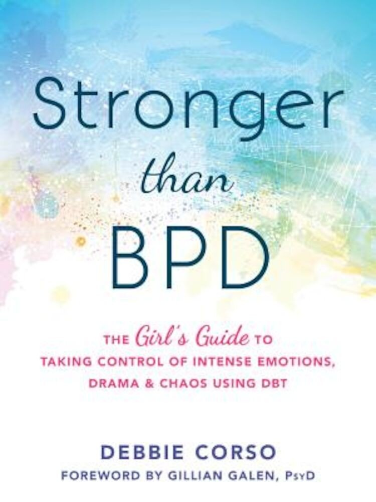 Stronger Than Bpd: The Girl's Guide to Taking Control of Intense Emotions, Drama, and Chaos Using Dbt, Paperback