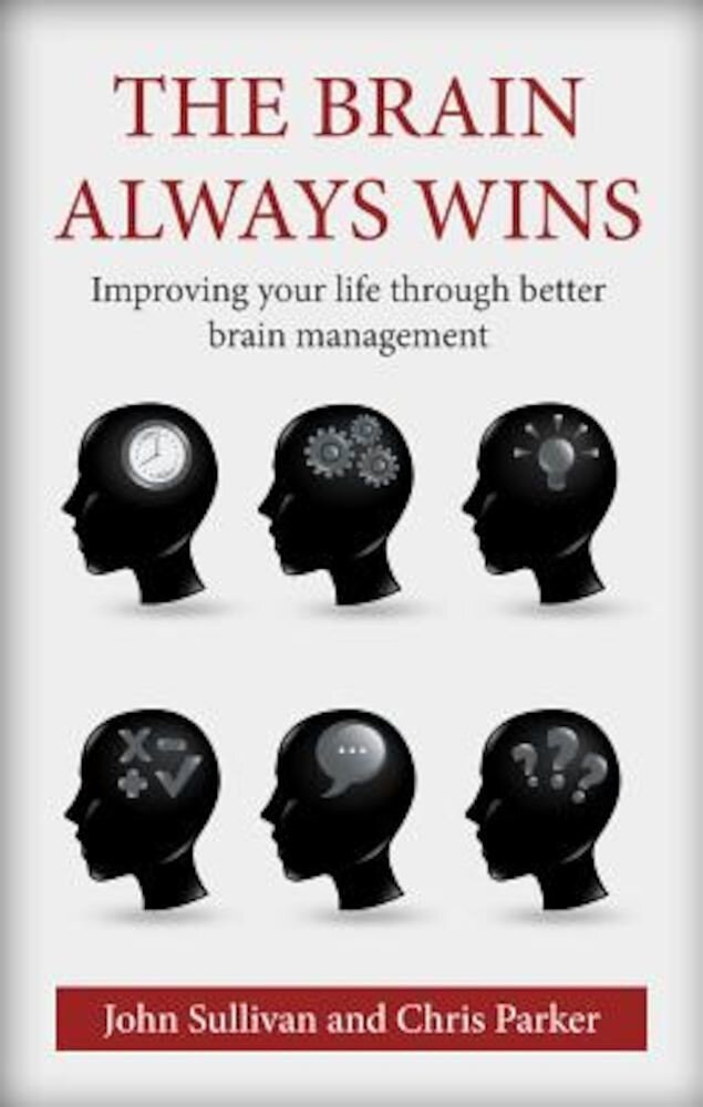 The Brain Always Wins: Improving Your Life Through Better Brain Management, Paperback