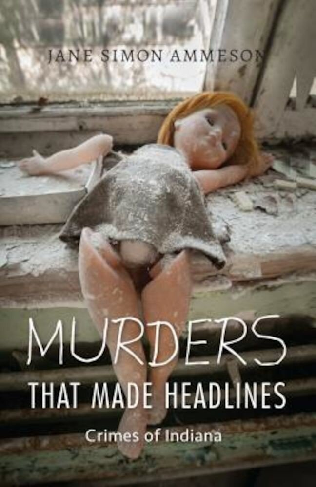 Murders That Made Headlines: Crimes of Indiana, Paperback