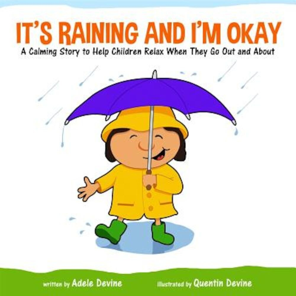 It's Raining and I'm Okay: A Calming Story to Help Children Relax When They Go Out and about, Hardcover