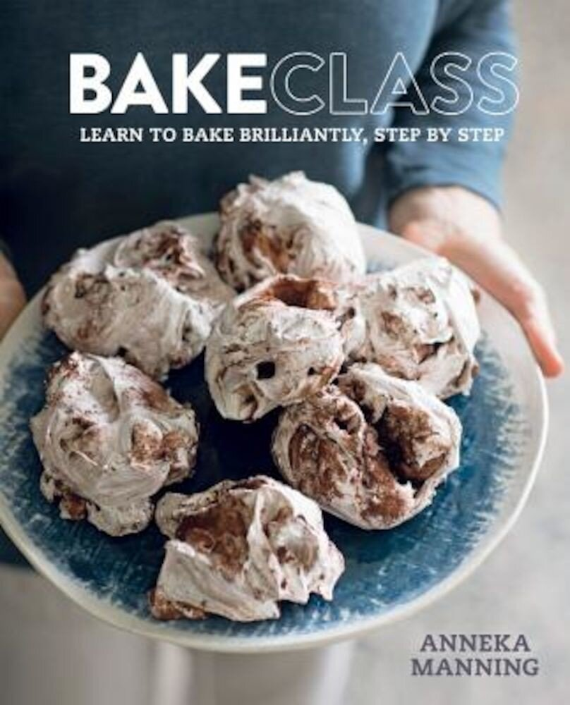 Bakeclass: Learn to Bake Brilliantly Step by Step, Hardcover