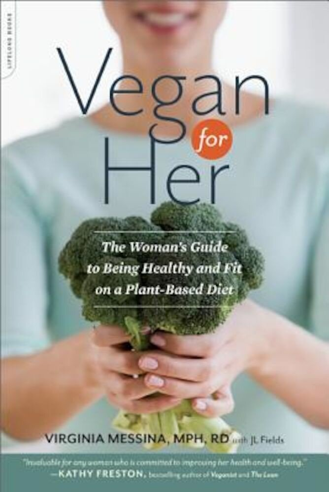 Vegan for Her: The Woman's Guide to Being Healthy and Fit on a Plant-Based Diet, Paperback