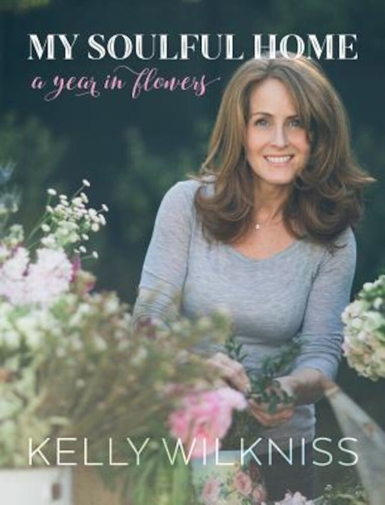 My Soulful Home: A Year in Flowers, Hardcover
