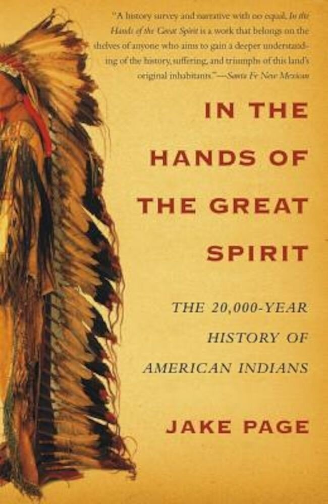In the Hands of the Great Spirit: The 20,000-Year History of American Indians, Paperback