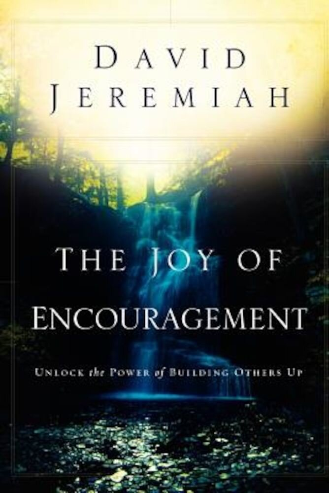 The Joy of Encouragement: Unlock the Power of Building Others Up, Paperback