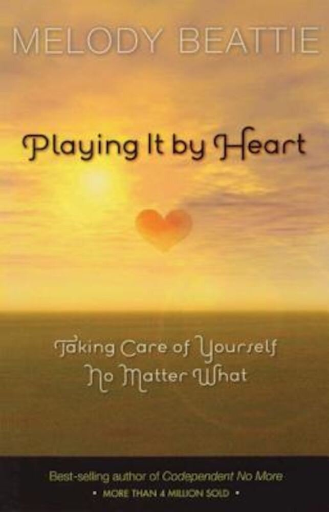 Playing It by Heart: Taking Care of Yourself No Matter What, Paperback
