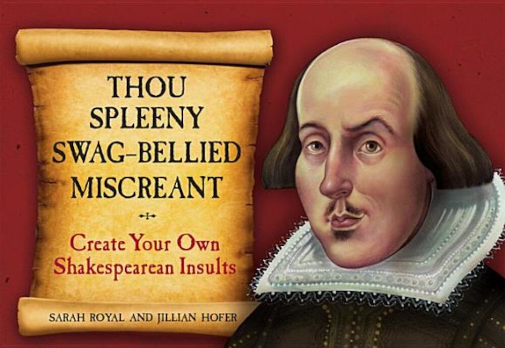 Thou Spleeny Swag-Bellied Miscreant: Create Your Own Shakespearean Insults, Hardcover