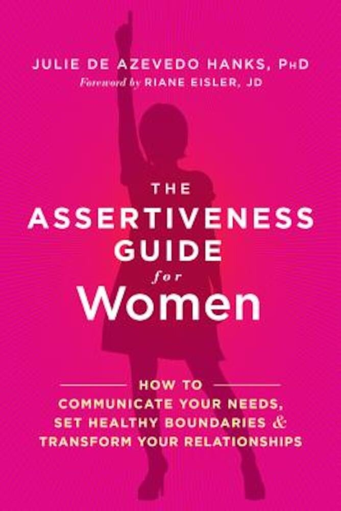 The Assertiveness Guide for Women: How to Communicate Your Needs, Set Healthy Boundaries, and Transform Your Relationships, Paperback