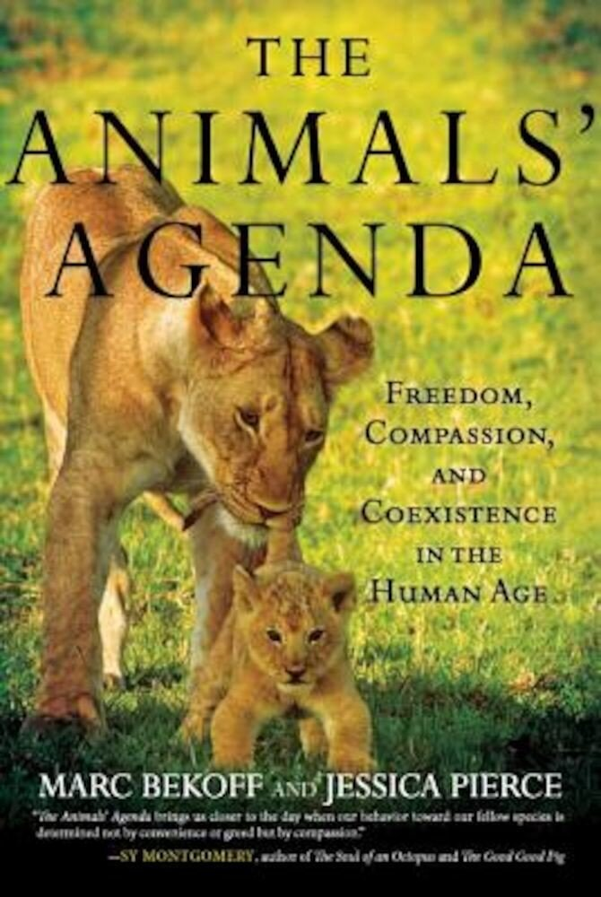 The Animals' Agenda: Freedom, Compassion, and Coexistence in the Human Age, Hardcover