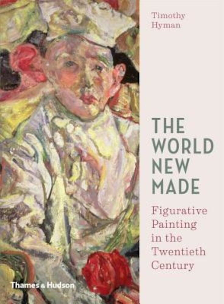The World New Made: Figurative Painting in the Twentieth Century, Hardcover