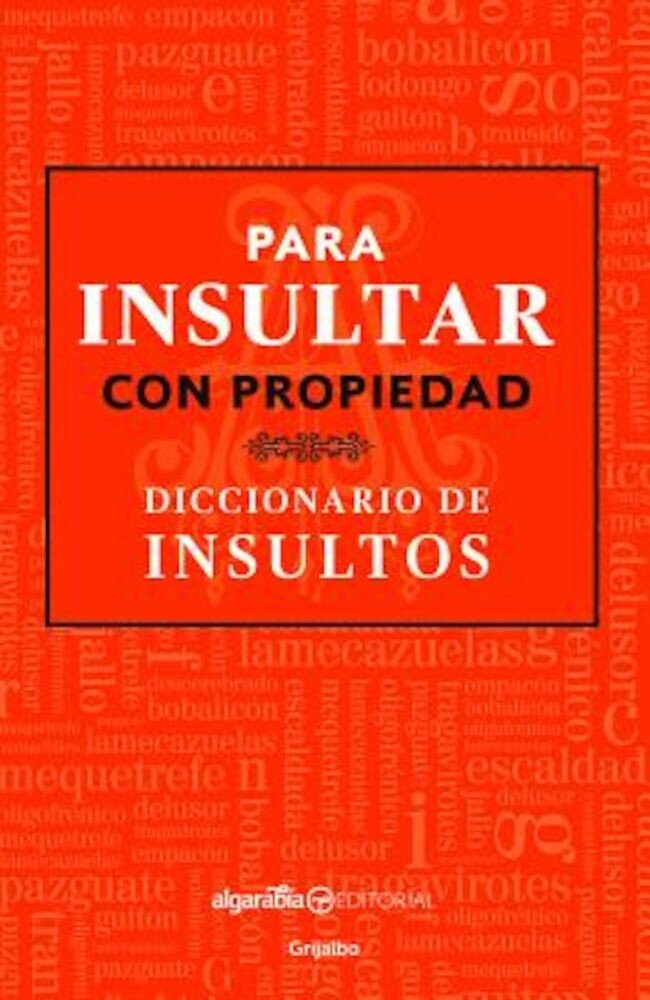 Para Insultar Con Propiedad. Diccionario de Insultos / How to Insult with Meaning.Dictionary of Insults, Paperback
