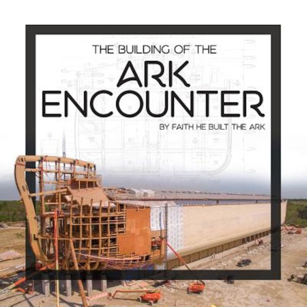 The Building of the Ark Encounter, Hardcover