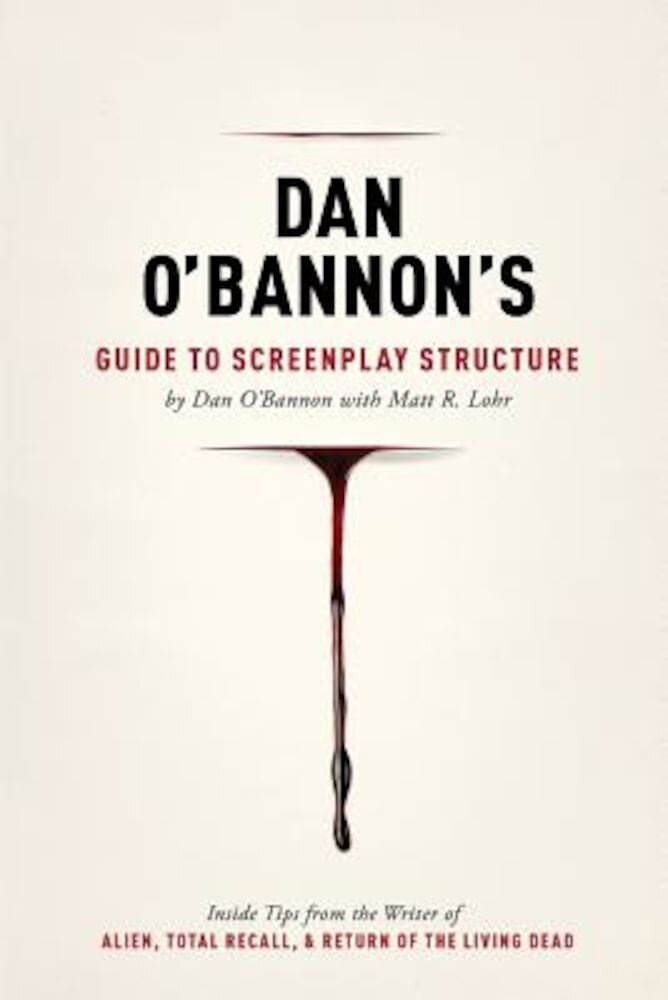 Dan O'Bannon's Guide to Screenplay Structure: Inside Tips from the Writer of Alien, Total Recall & Return of the Living Dead, Paperback