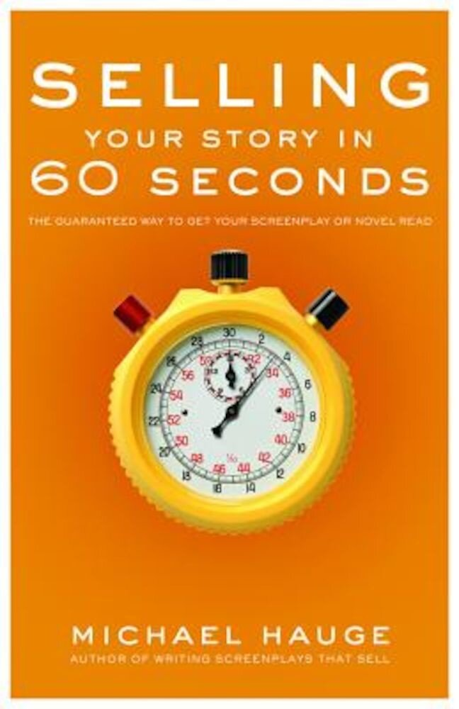 Selling Your Story in 60 Seconds: The Guaranteed Way to Get Your Screenplay or Novel Read, Paperback