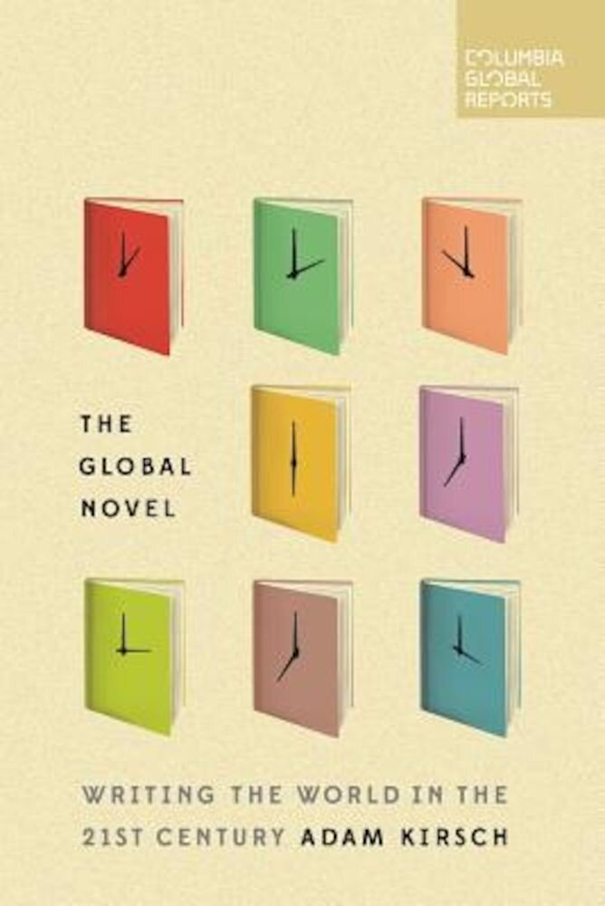 The Global Novel: Writing the World in the 21st Century, Paperback