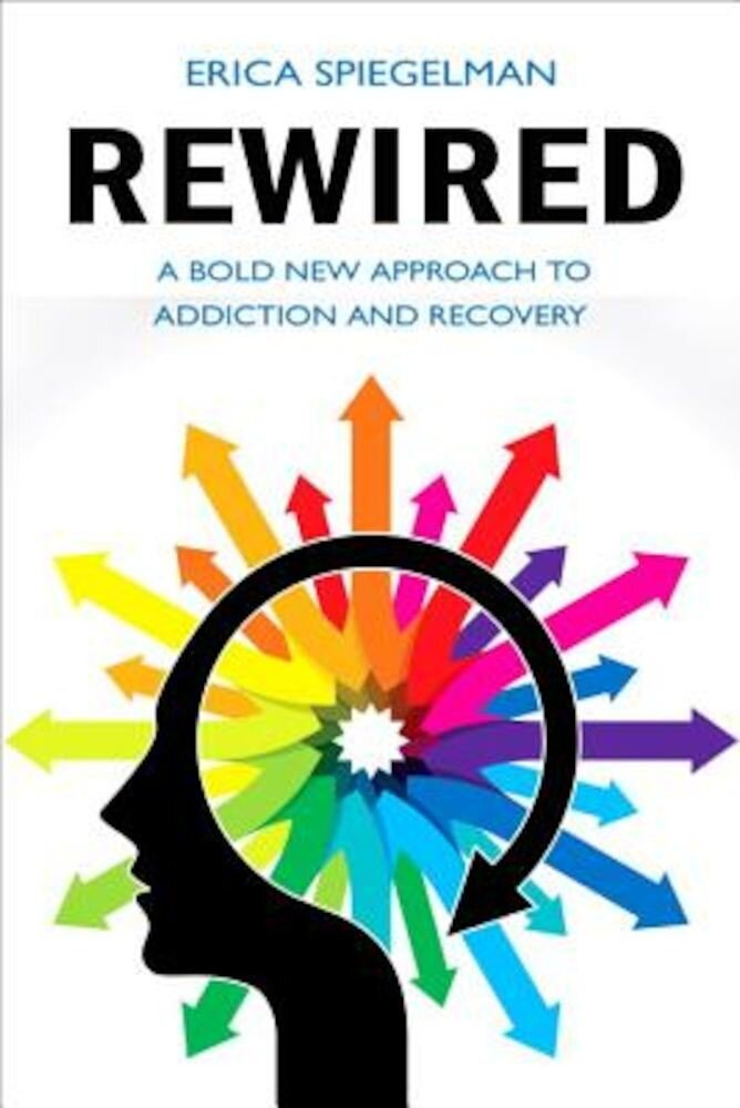 Rewired: A Bold New Approach to Addiction and Recovery, Paperback