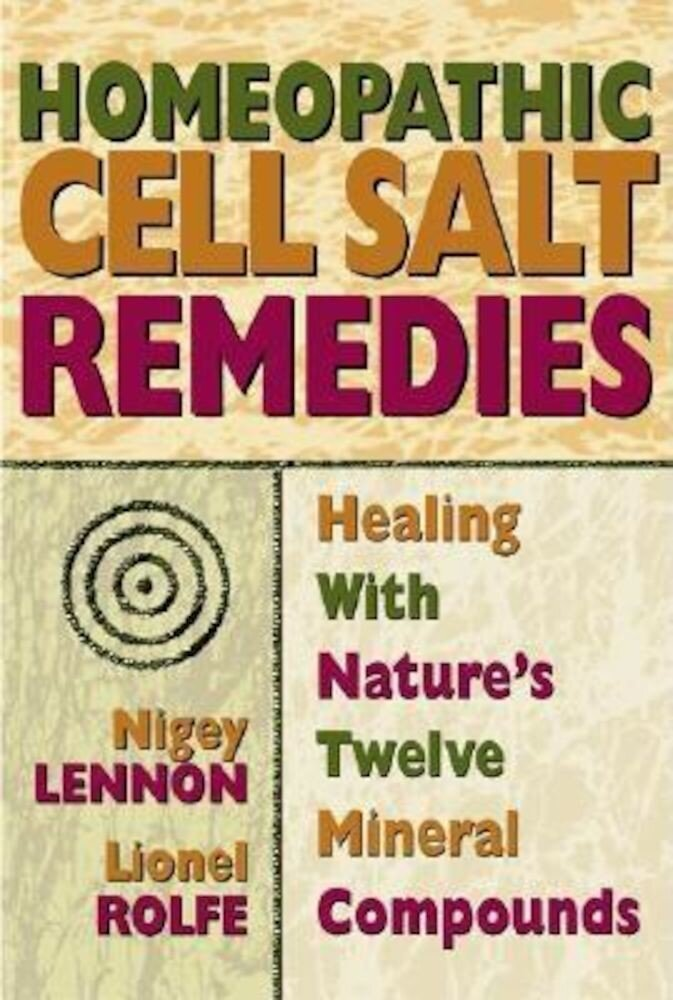 Homeopathic Cell Salt Remedies: Healing with Nature's Twelve Mineral Compounds, Paperback