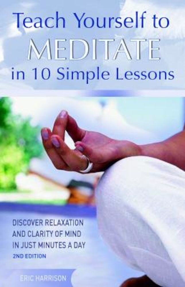 Teach Yourself to Meditate in 10 Simple Lessons: Discover Relaxation and Clarity of Mind in Just Minutes a Day, Paperback